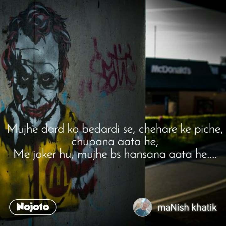 Mujhe dard ko bedardi se, chehare ke piche, chupana aata he, Me joker hu, mujhe bs hansana aata he....