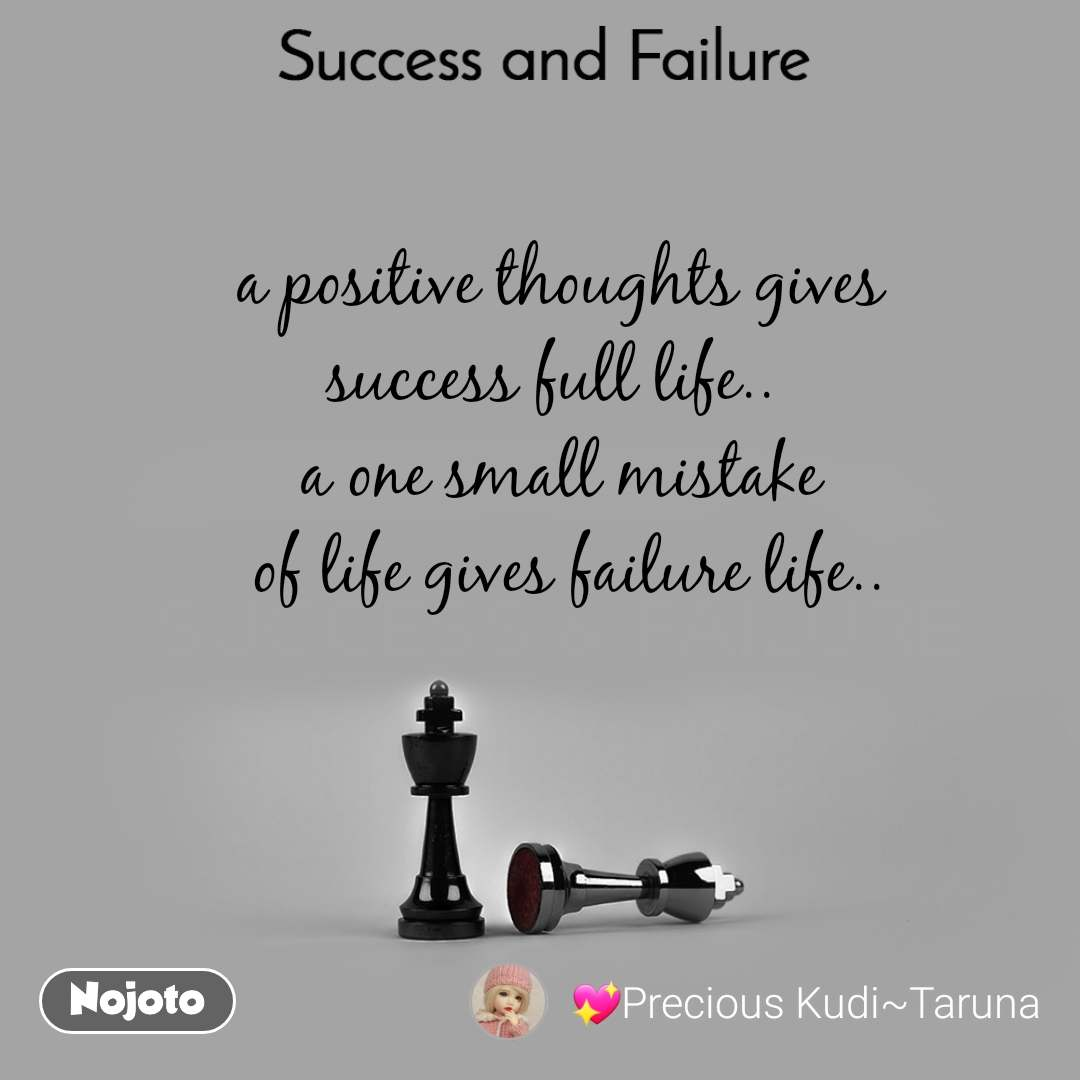 Success and Failure a positive thoughts gives  success full life..   a one small mistake  of life gives failure life..