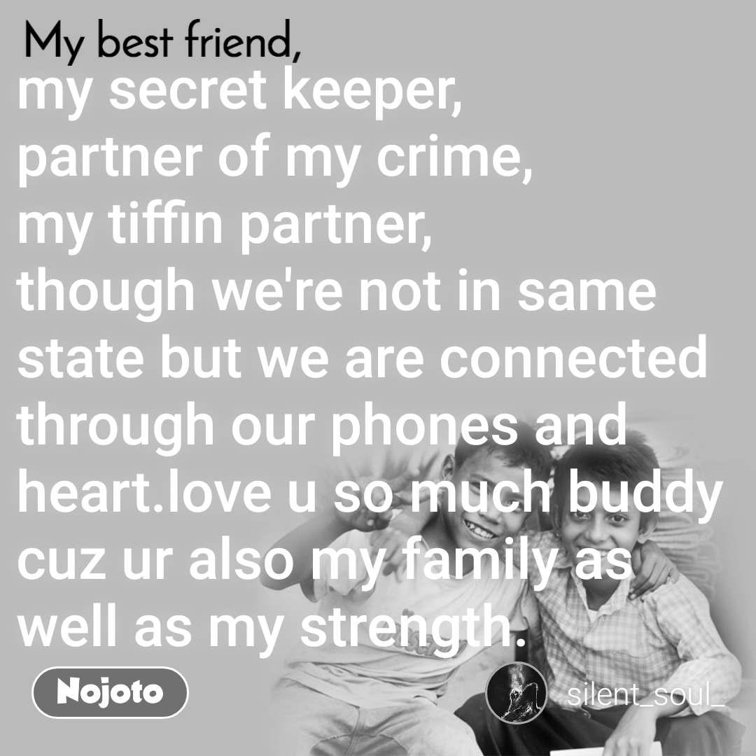My Best Friend my secret keeper, partner of my cri   Nojoto