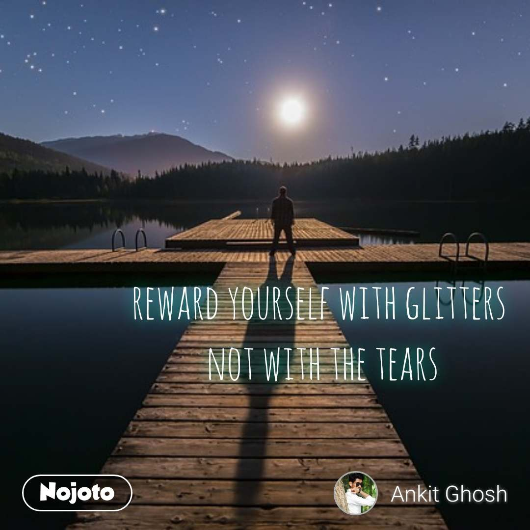 reward yourself with glitters  not with the tears