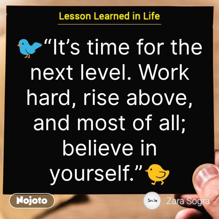 """🐈""""Baby steps are better than no steps at all. Keep going. You'll get there.""""🐅   🐦""""It's time for the next level. Work hard, rise above, and most of all; believe in yourself.""""🐤  #NojotoQuote"""