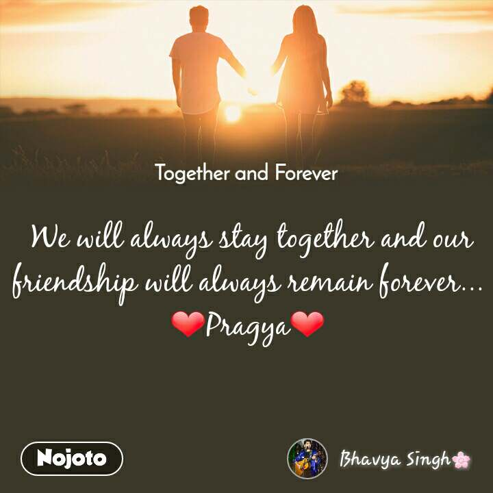 Together and Forever   We will always stay together and our friendship will always remain forever... ❤Pragya❤