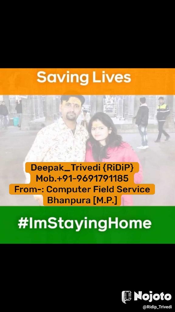 Deepak_Trivedi {RiDiP} Mob.+91-9691791185 From-: Computer Field Service Bhanpura [M.P.]