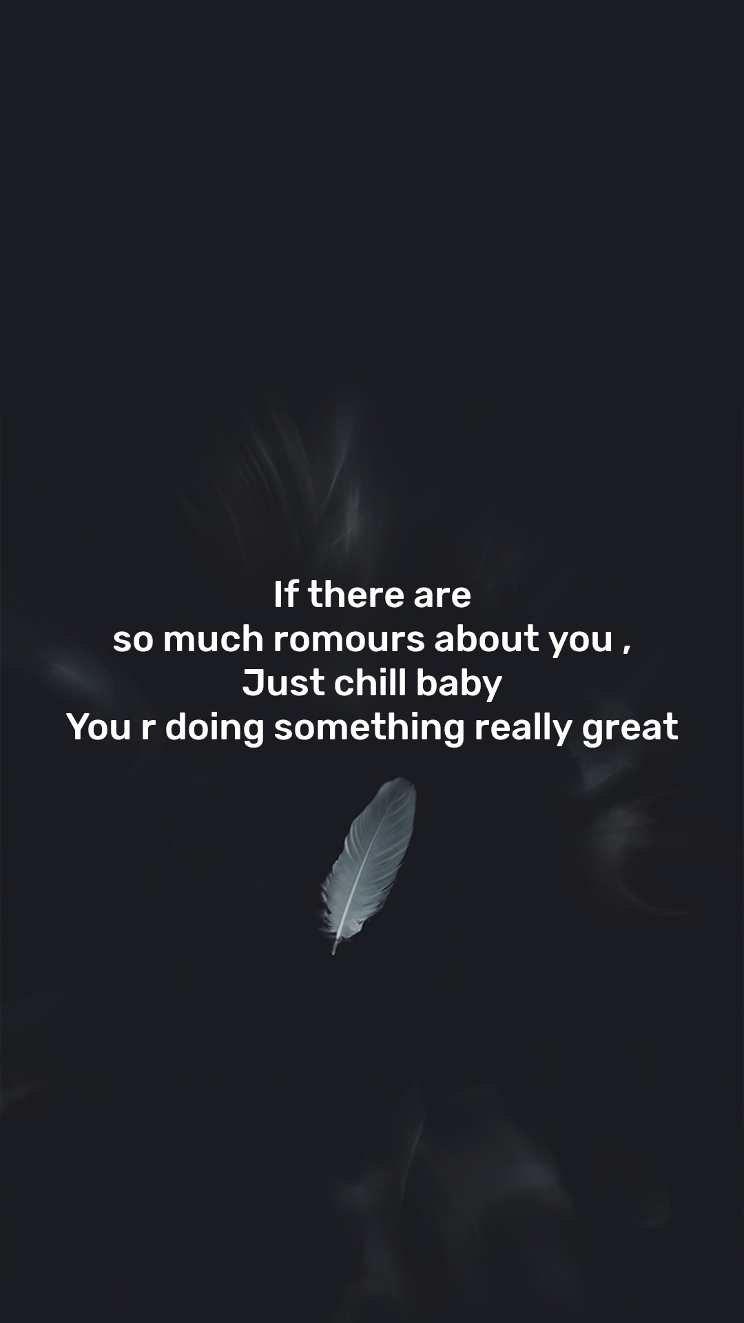 If there are so much romours about you , Just chill baby You r doing something really great