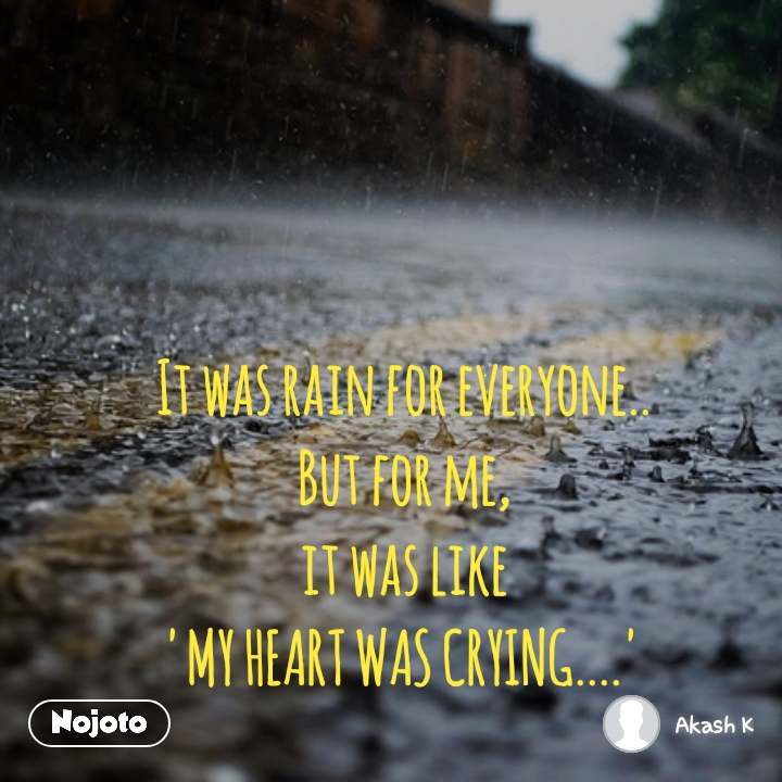#OpenPoetry It was rain for everyone.. But for me, it was like 'MY HEART WAS CRYING....'