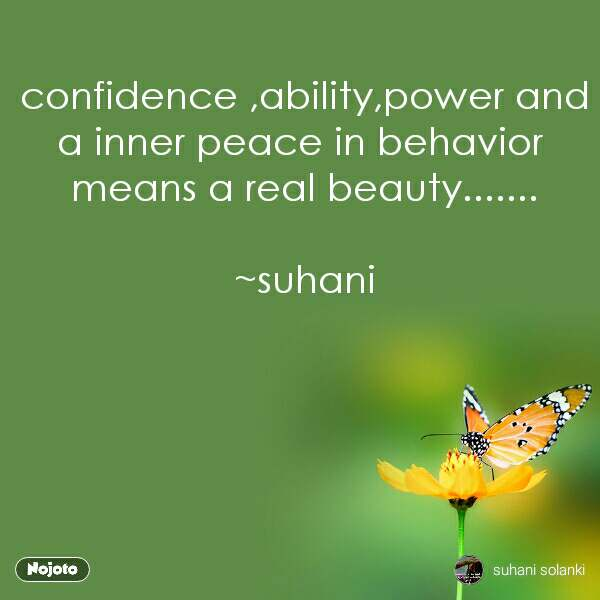 confidence ,ability,power and a inner peace in behavior  means a real beauty.......  ~suhani