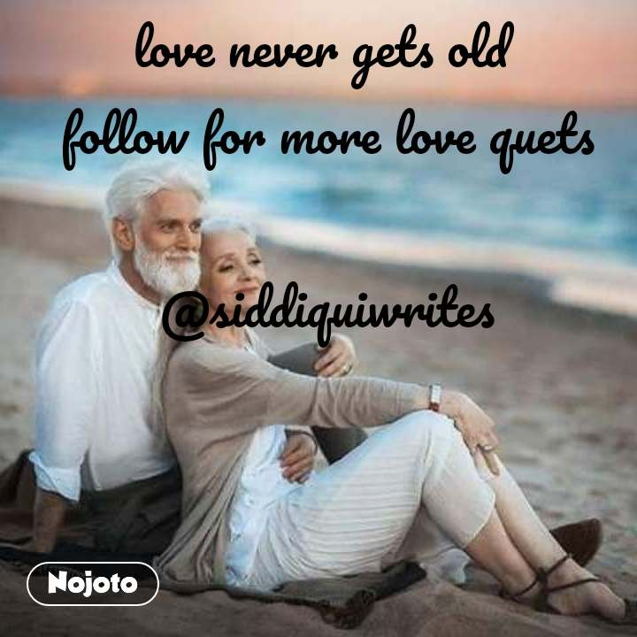 love never gets old  follow for more love quets  @siddiquiwrites