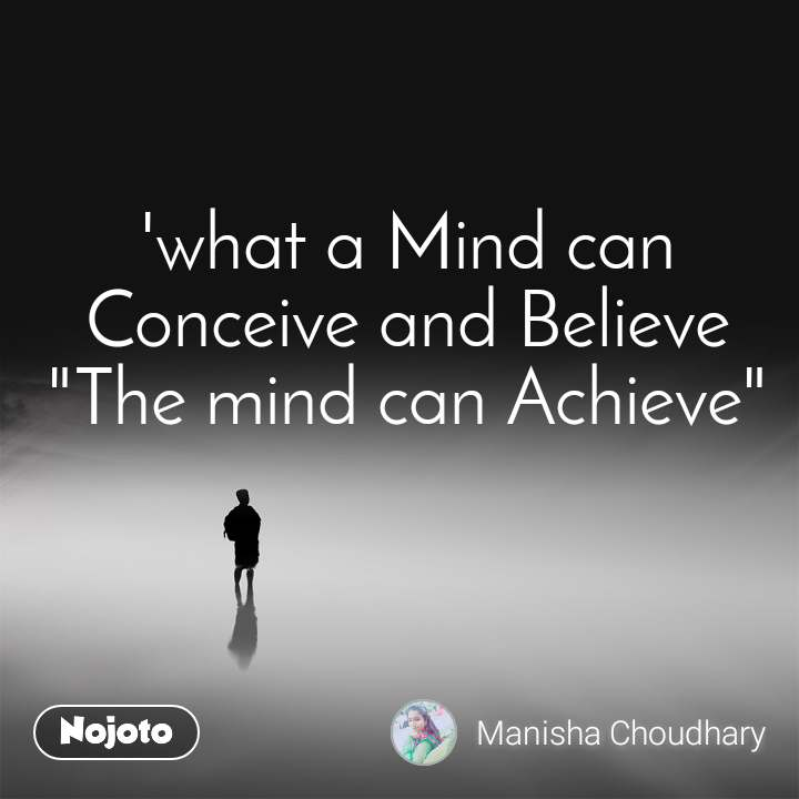 "'what a Mind can Conceive and Believe ""The mind can Achieve"""