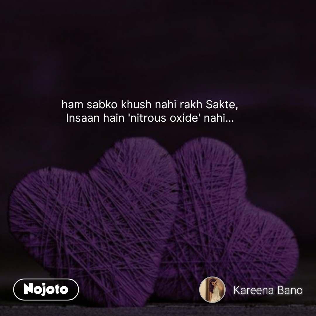 ham sabko khush nahi rakh Sakte, Insaan hain 'nitrous oxide' nahi... #NojotoQuote