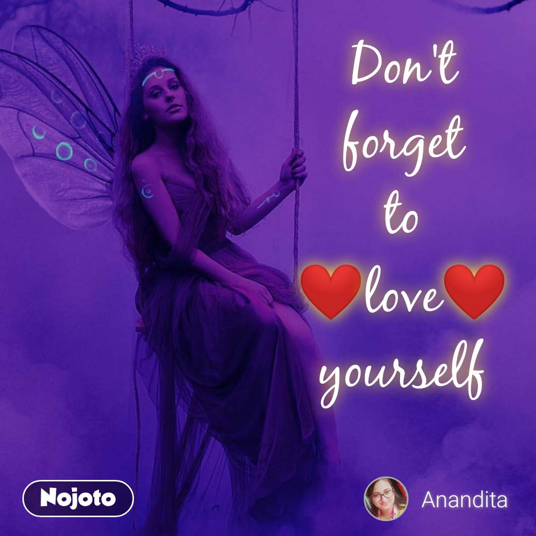 Don't  forget  to ❤️love❤️ yourself