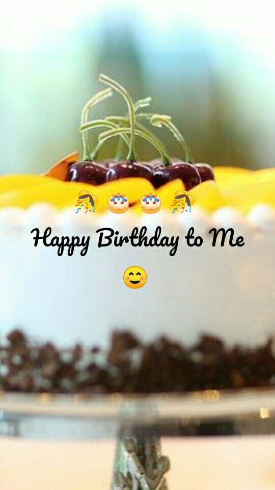 🎊 🎂 🎂 🎊  Happy Birthday to Me ☺