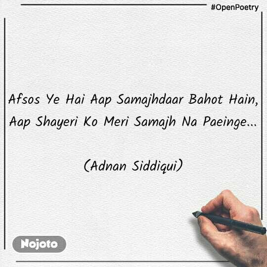 #OpenPoetry Afsos Ye Hai Aap Samajhdaar Bahot Hain, Aap Shayeri Ko Meri Samajh Na Paeinge...  (Adnan Siddiqui)