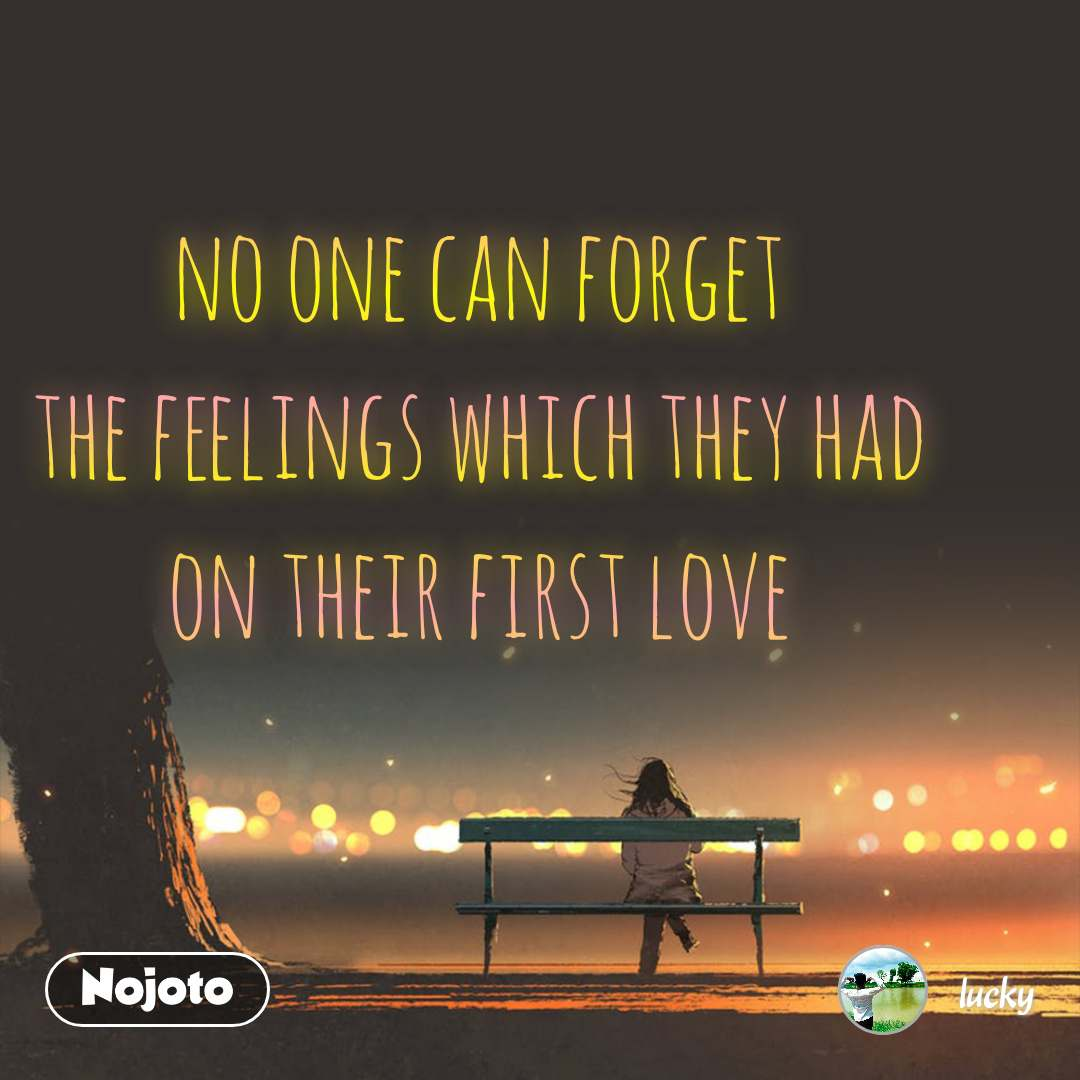 no one can forget the feelings which they had on | Nojoto