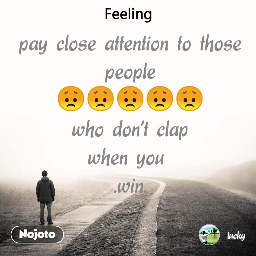 Feeling Pay Close Attention To Those People Nojoto