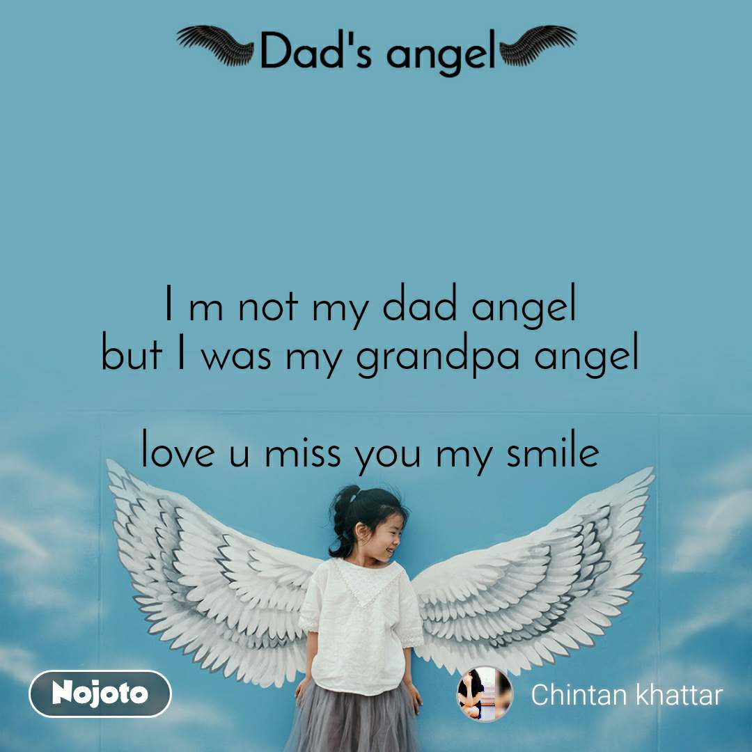 Dads Angel I m not my dad angel  but I was my grandpa angel   love u miss you my smile