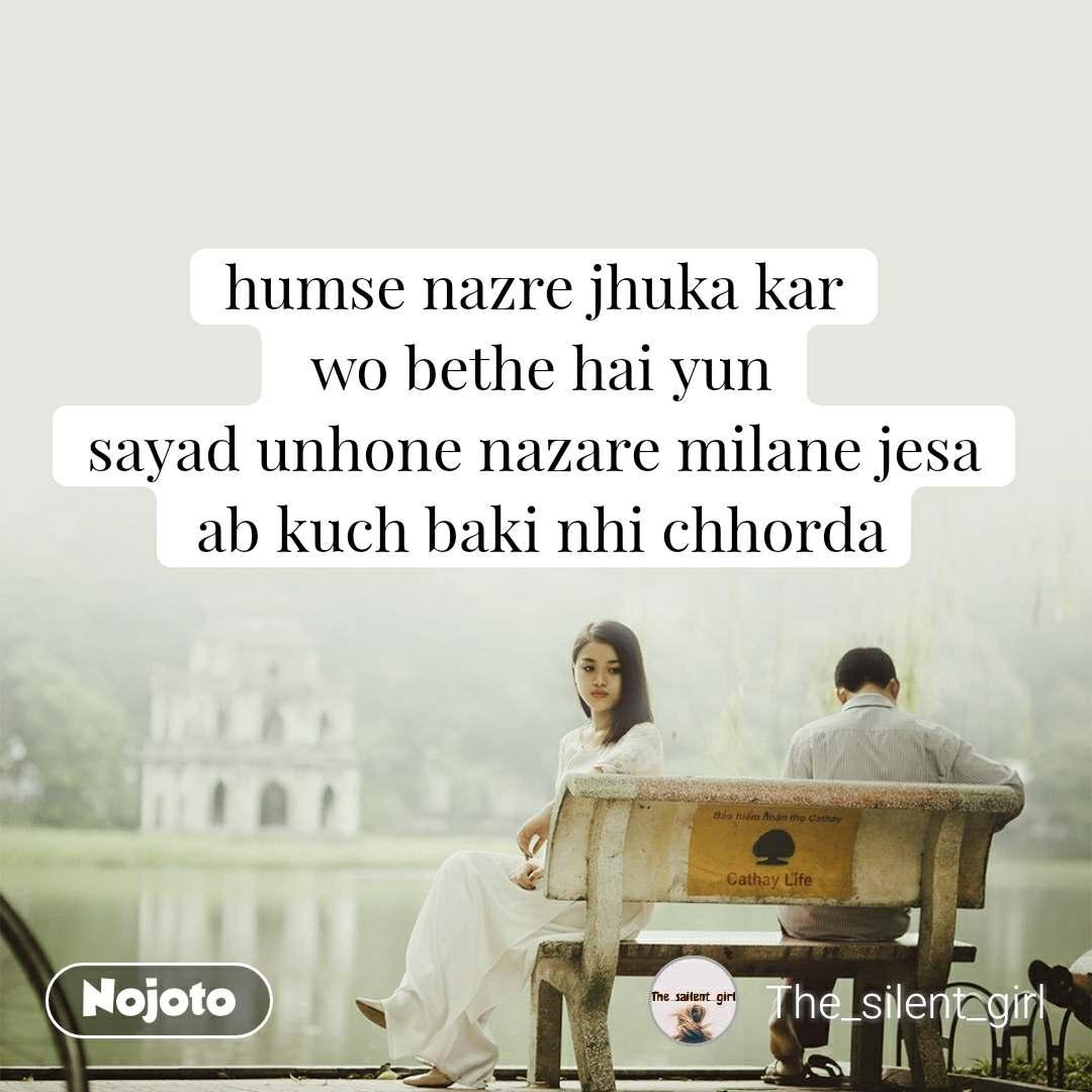 humse nazre jhuka kar  wo bethe hai yun sayad unhone nazare milane jesa  ab kuch baki nhi chhorda