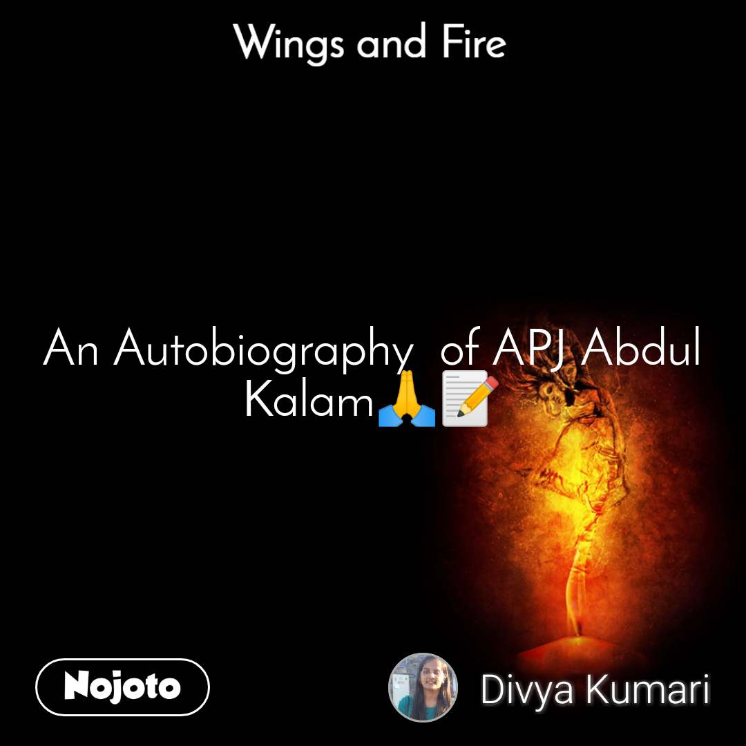 Wings and Fire  An Autobiography  of APJ Abdul Kalam🙏📝