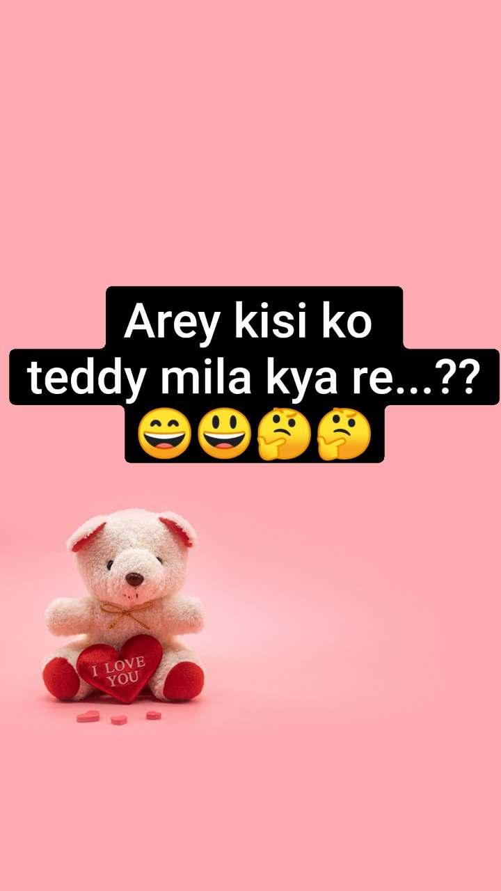 Arey kisi ko  teddy mila kya re...?? 😄😃🤔🤔