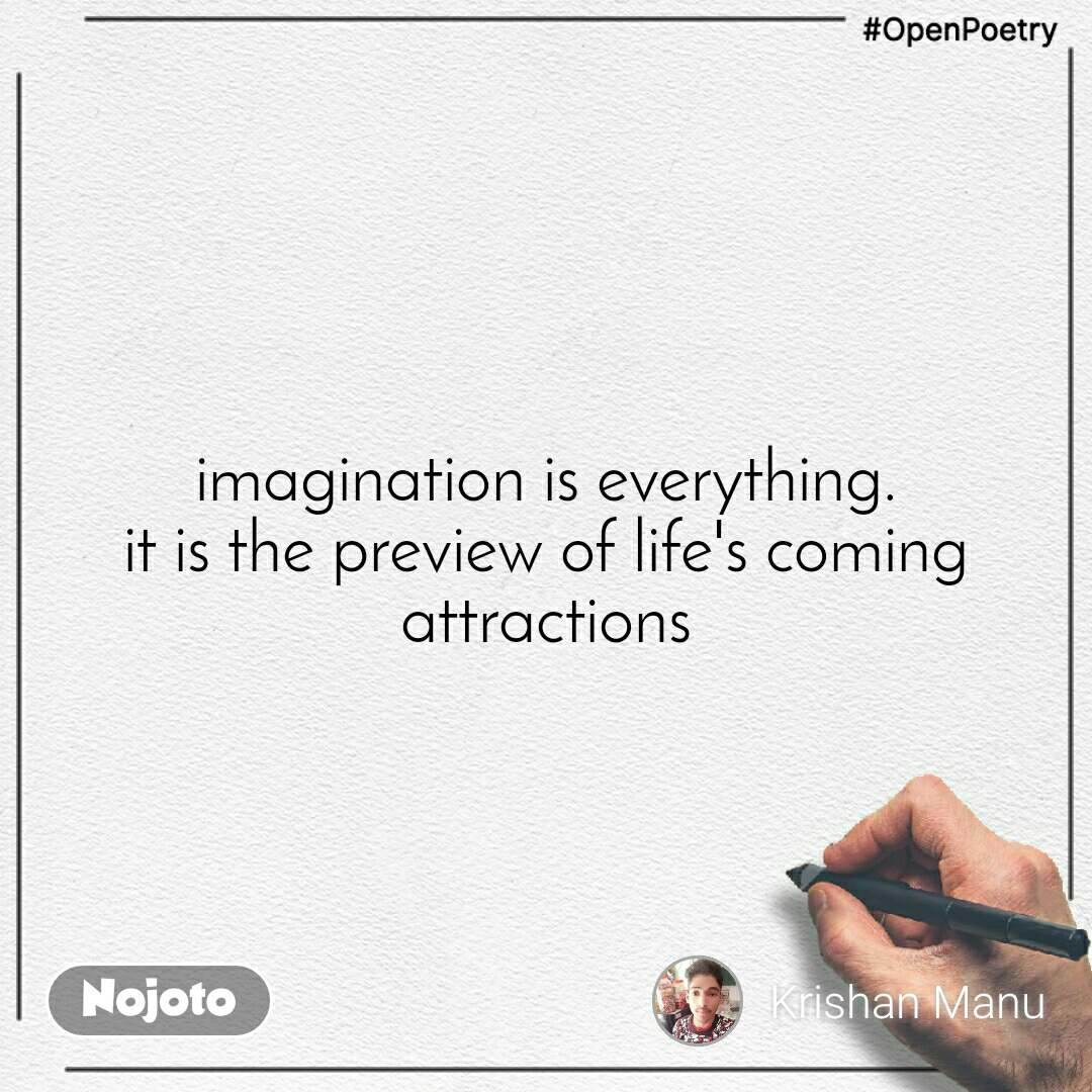 #OpenPoetry imagination is everything. it is the preview of life's coming attractions