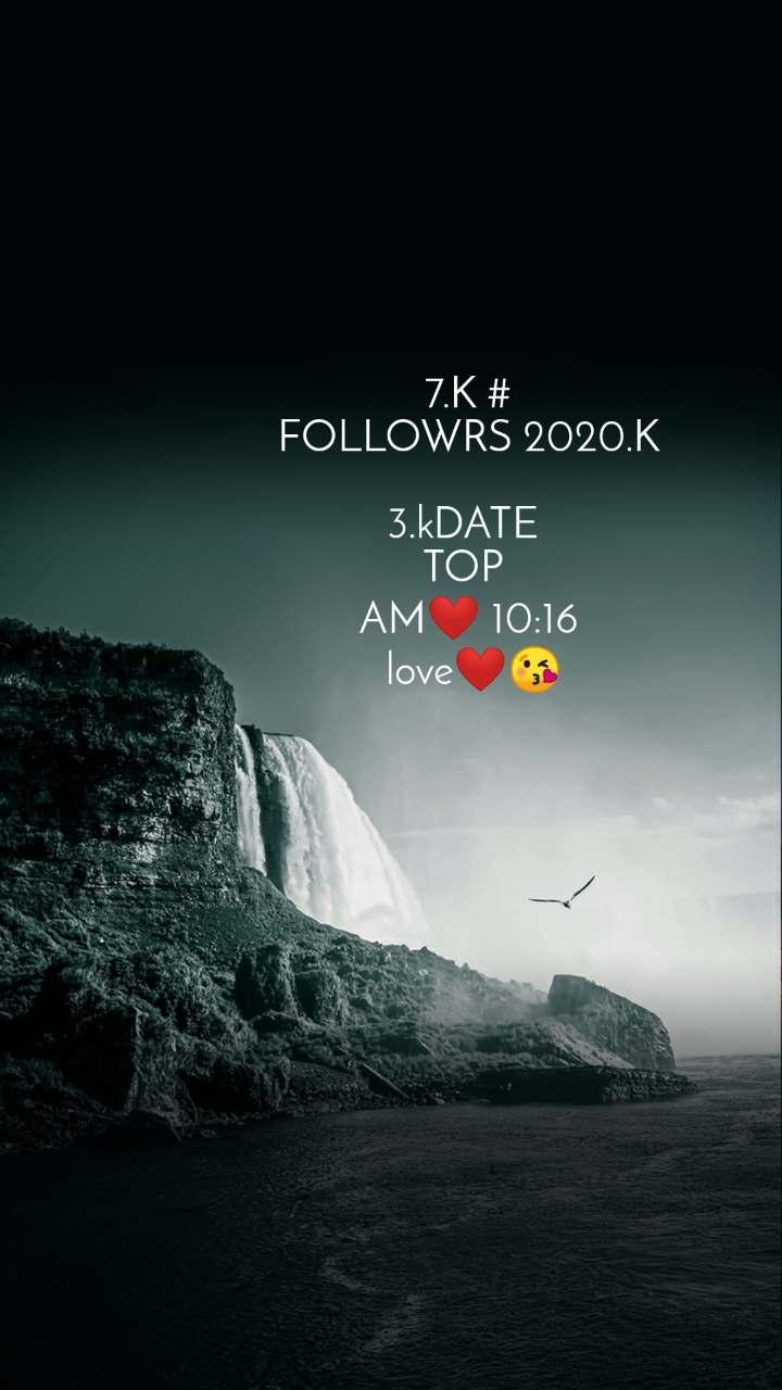 7.K # FOLLOWRS 2020.K  3.kDATE  TOP  AM❤ 10:16  love❤😘