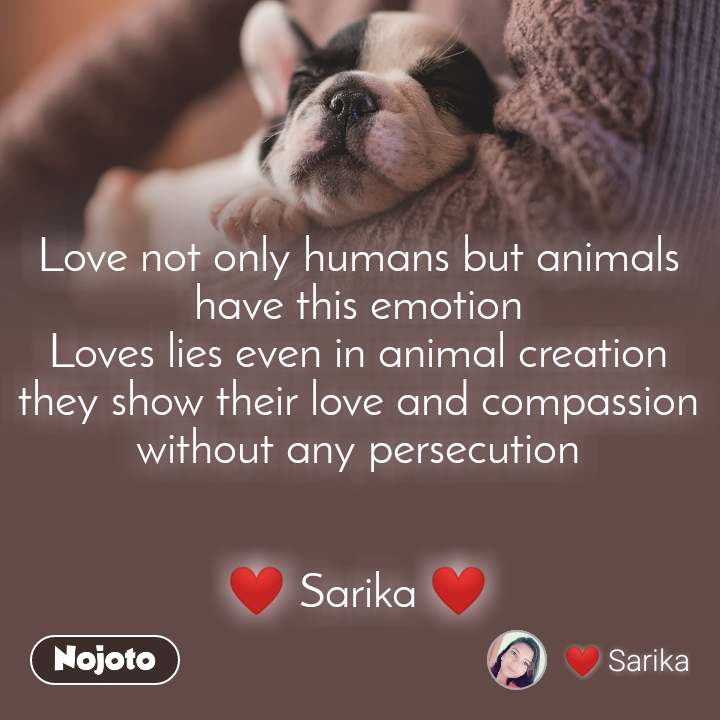 Love not only humans but animals have this emotion Loves lies even in animal creation they show their love and compassion without any persecution   ❤️ Sarika ❤️