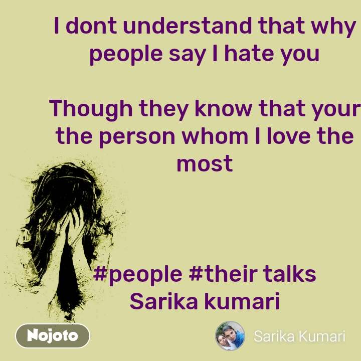 I dont understand that why people say I hate you  Though they know that your the person whom I love the most    #people #their talks Sarika kumari