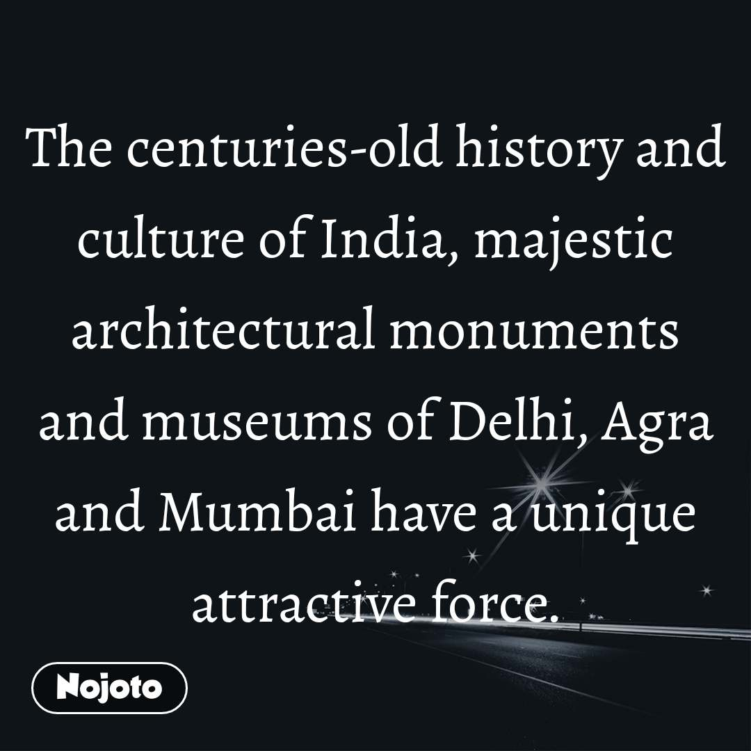 The centuries-old history and culture of India, majestic architectural monuments and museums of Delhi, Agra and Mumbai have a unique attractive force.