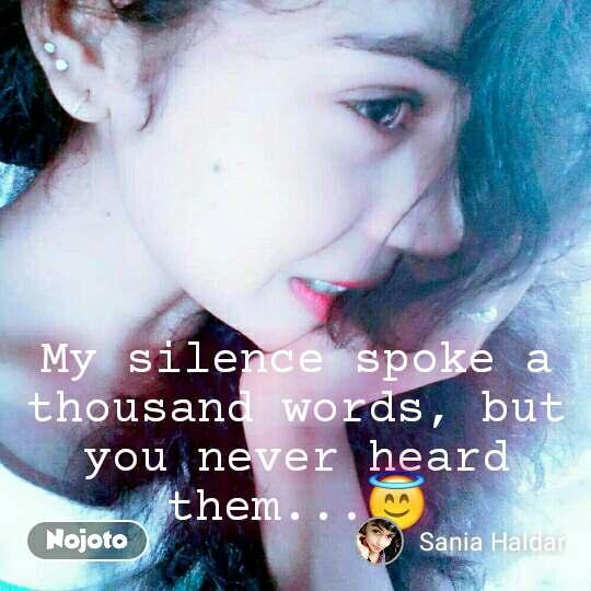 My silence spoke a thousand words, but you never heard them...😇