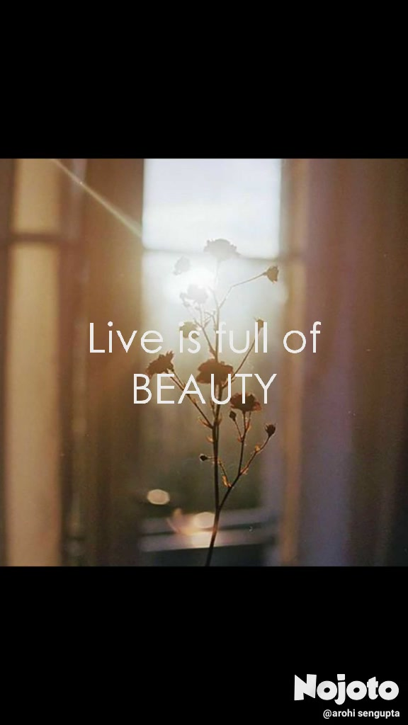 Live is full of BEAUTY