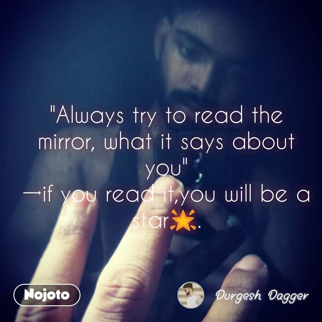 """""""Always try to read the mirror, what it says about you"""" →if you read it,you will be a star🌟."""