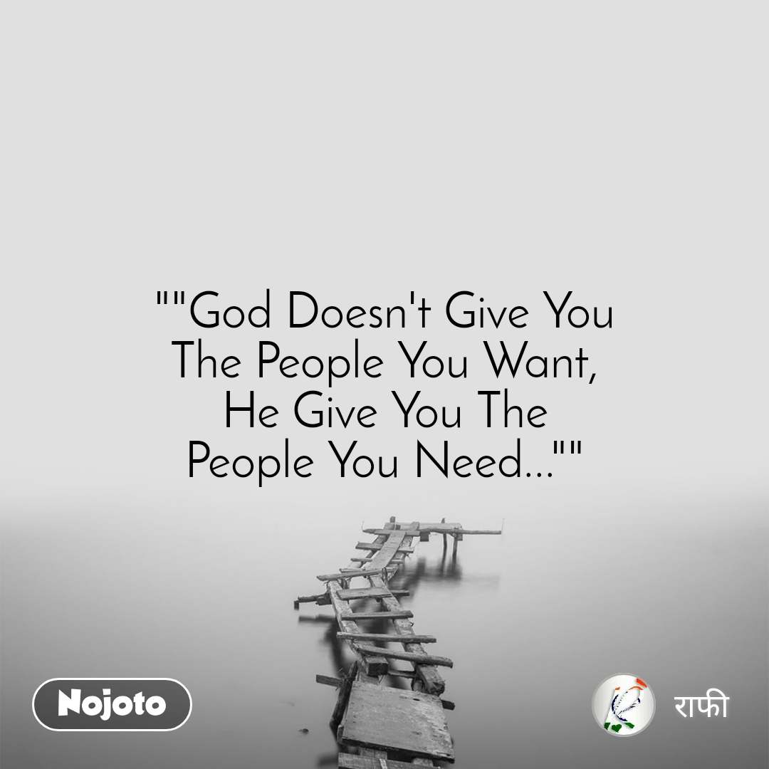 """""God Doesn't Give You The People You Want, He Give You The People You Need..."""""