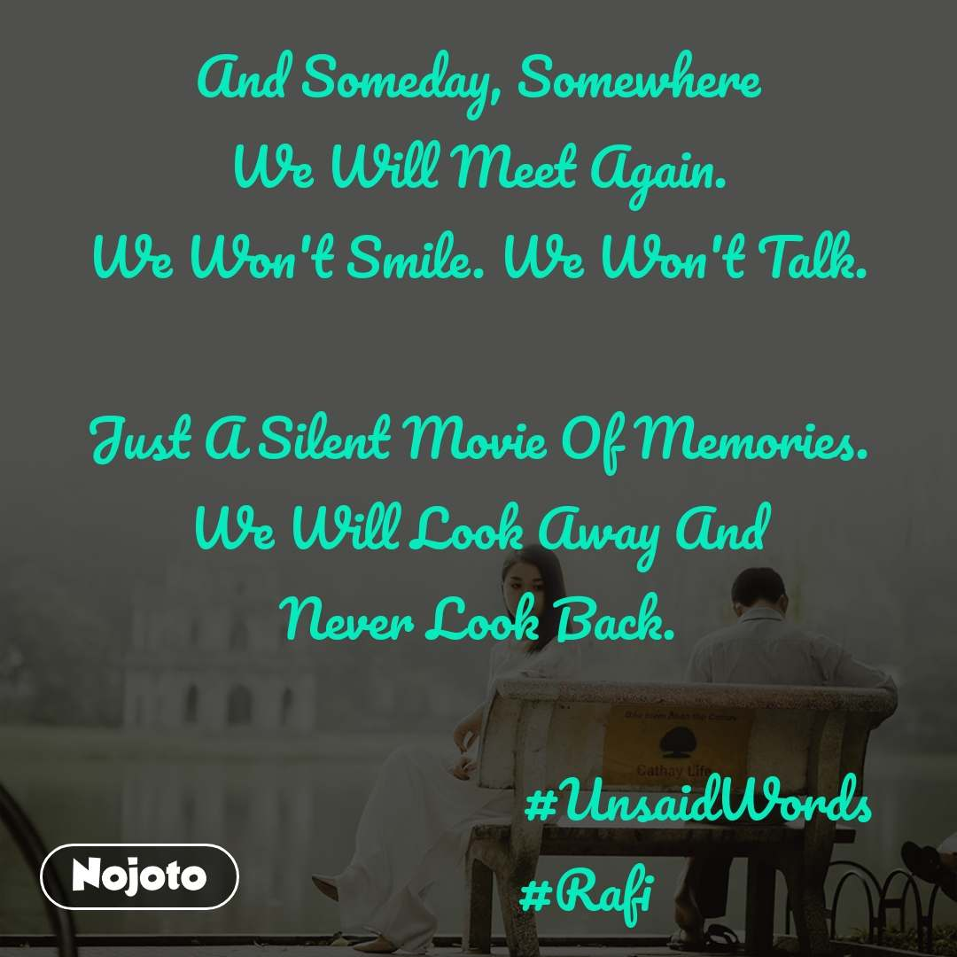 And Someday, Somewhere We Will Meet Again. We Won't Smile. We Won't Talk.  Just A Silent Movie Of Memories. We Will Look Away And Never Look Back.                                   #UnsaidWords                 #Rafi