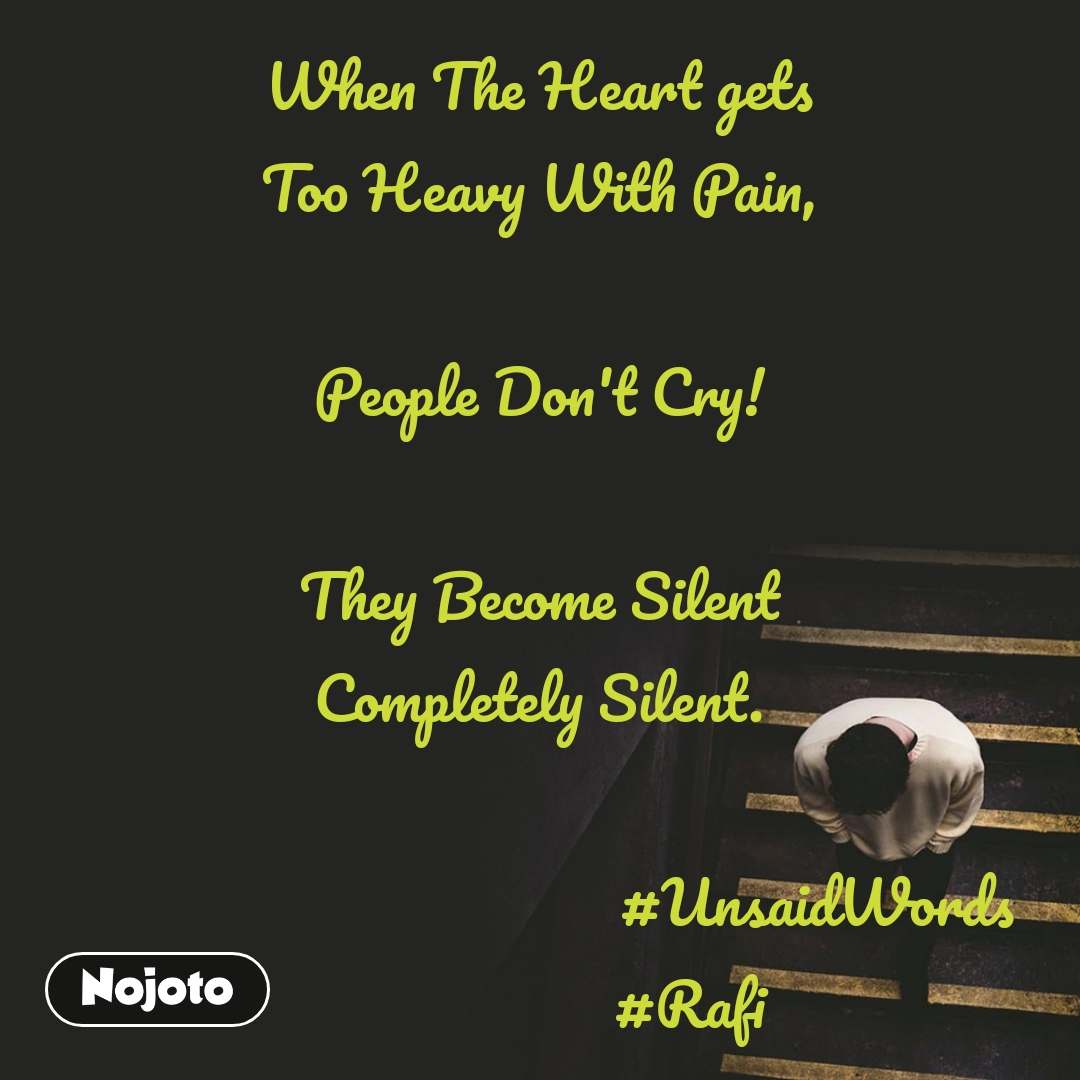 When The Heart gets Too Heavy With Pain,  People Don't Cry!  They Become Silent Completely Silent.                                                                       #UnsaidWords                     #Rafi