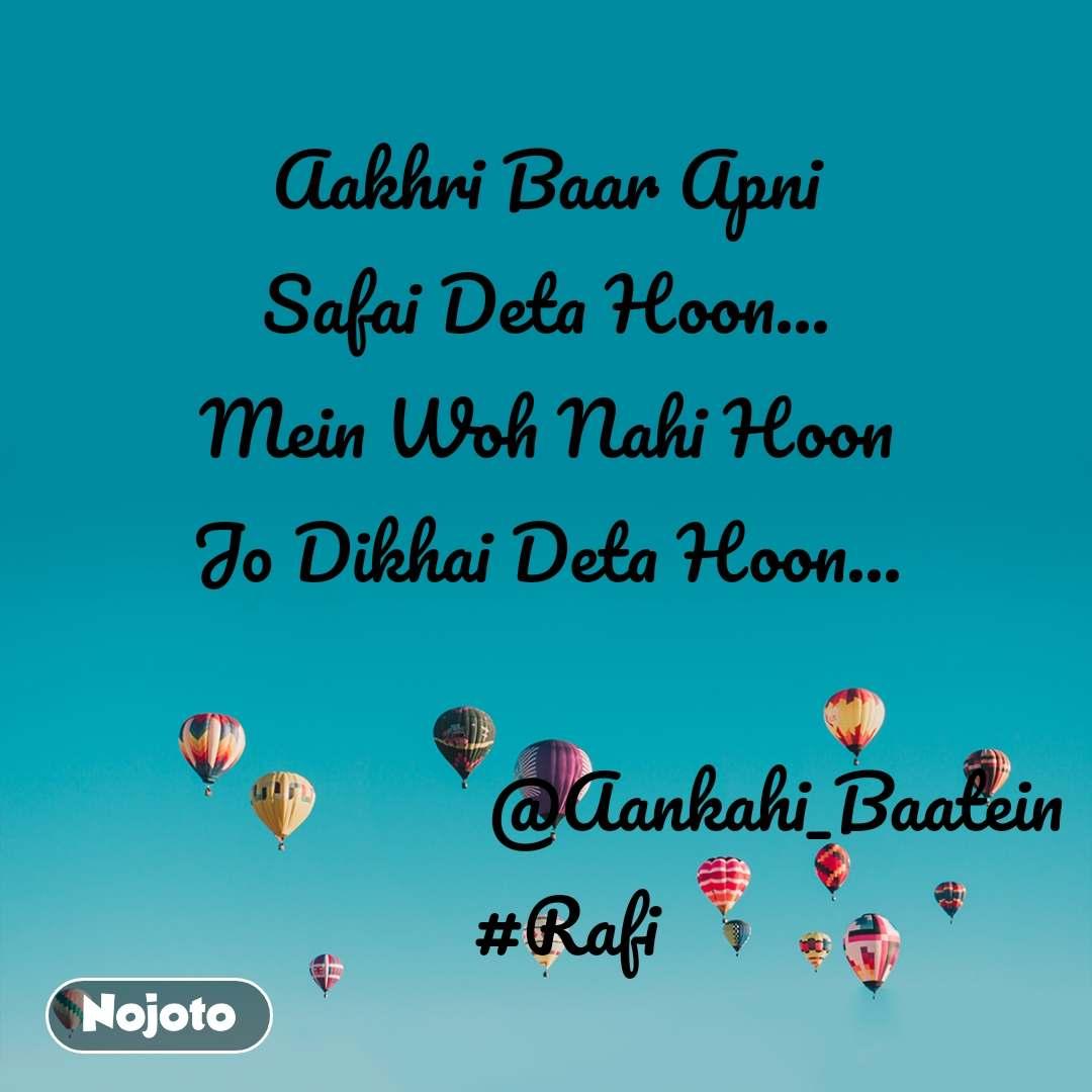 Aakhri Baar Apni Safai Deta Hoon... Mein Woh Nahi Hoon Jo Dikhai Deta Hoon...                          @Aankahi_Baatein   #Rafi