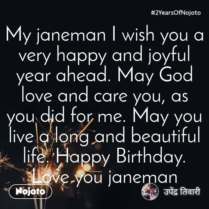 2 Years of Nojoto My janeman I wish you a very happy and joyful year ahead. May God love and care you, as you did for me. May you live a long and beautiful life. Happy Birthday. Love you janeman