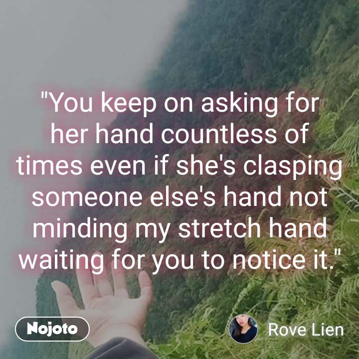 """2 Years of Nojoto """"You keep on asking for her hand countless of times even if she's clasping someone else's hand not minding my stretch hand waiting for you to notice it."""""""
