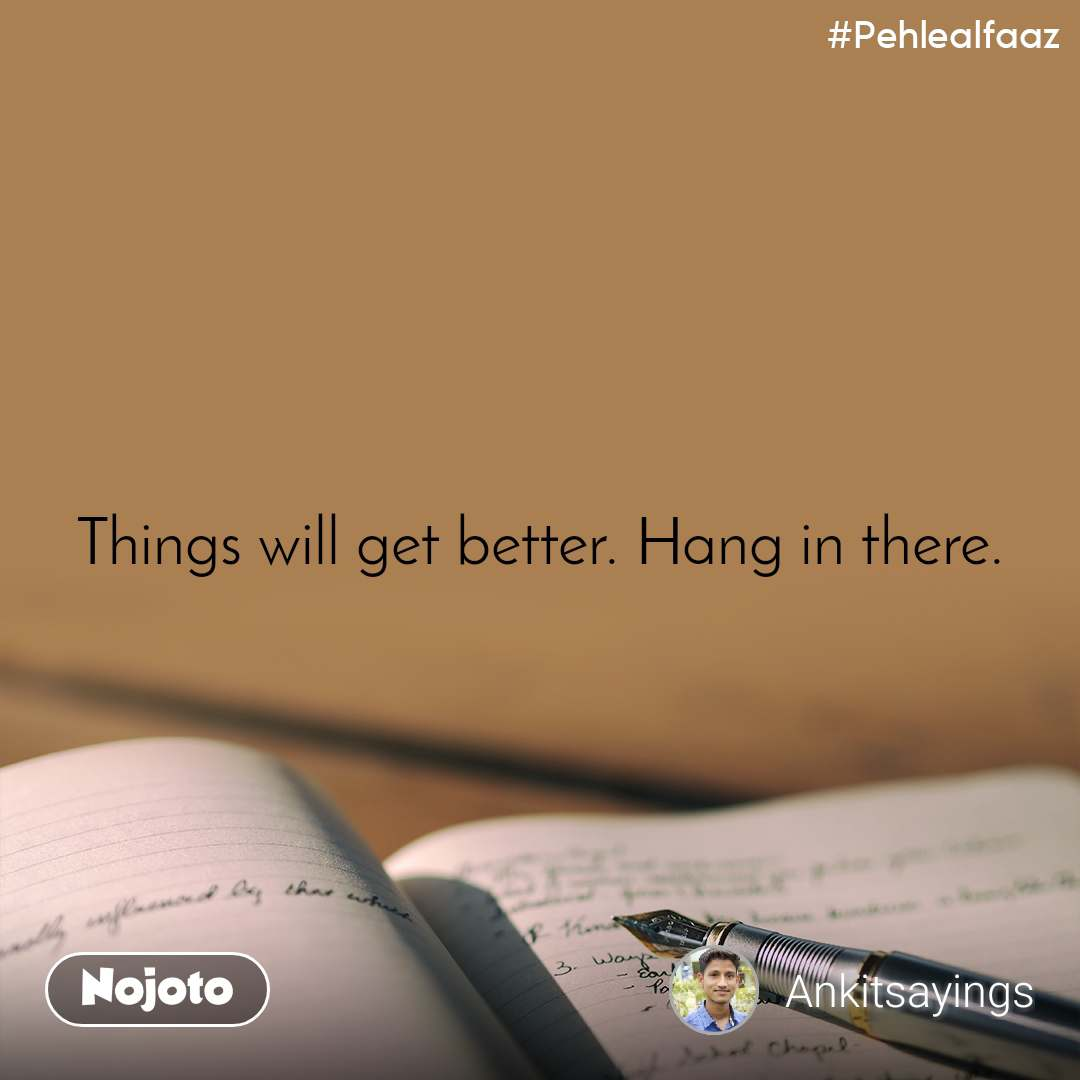 #Pehlealfaaz Things will get better. Hang in there.