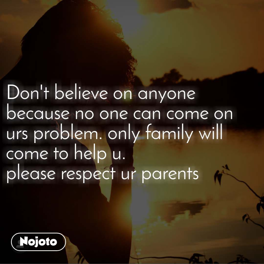 Don T Believe On Anyone Because No One Can Come On English Quote