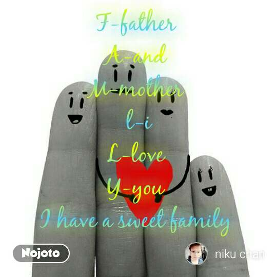 F-father  A-and  M-mother  l-i L-love  Y-you  I have a sweet family