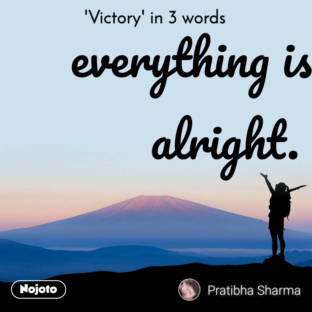 'Victory' in 3 words everything is alright.