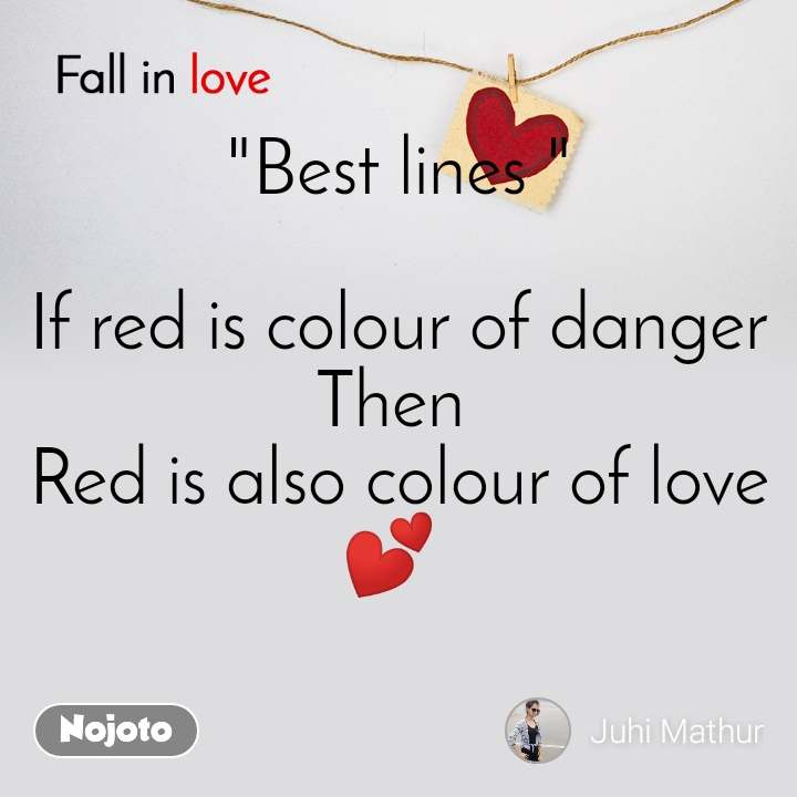 "Fall in love  ""Best lines ""  If red is colour of danger Then  Red is also colour of love💕"