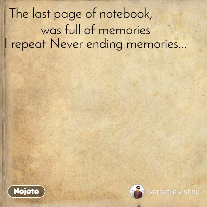 The last page of notebook was full of memories I repeat Never ending memories...