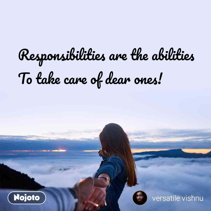 Responsibilities are the abilities To take care of dear ones!