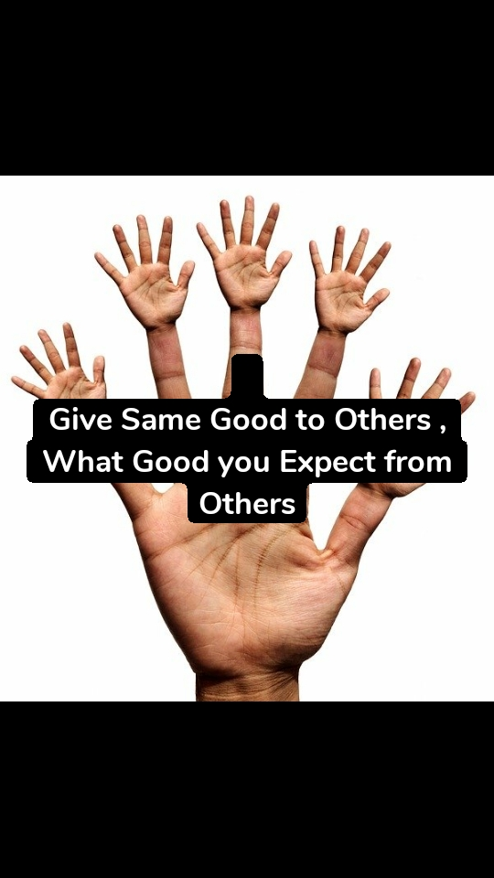 Give Same Good to Others , What Good you Expect from Others