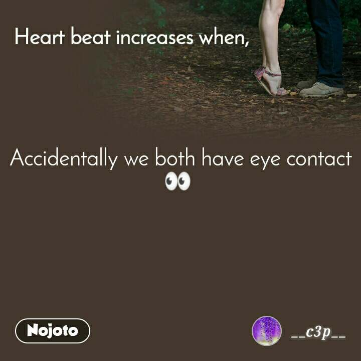 Heart Beat increases when, Accidentally we both have eye contact 👀