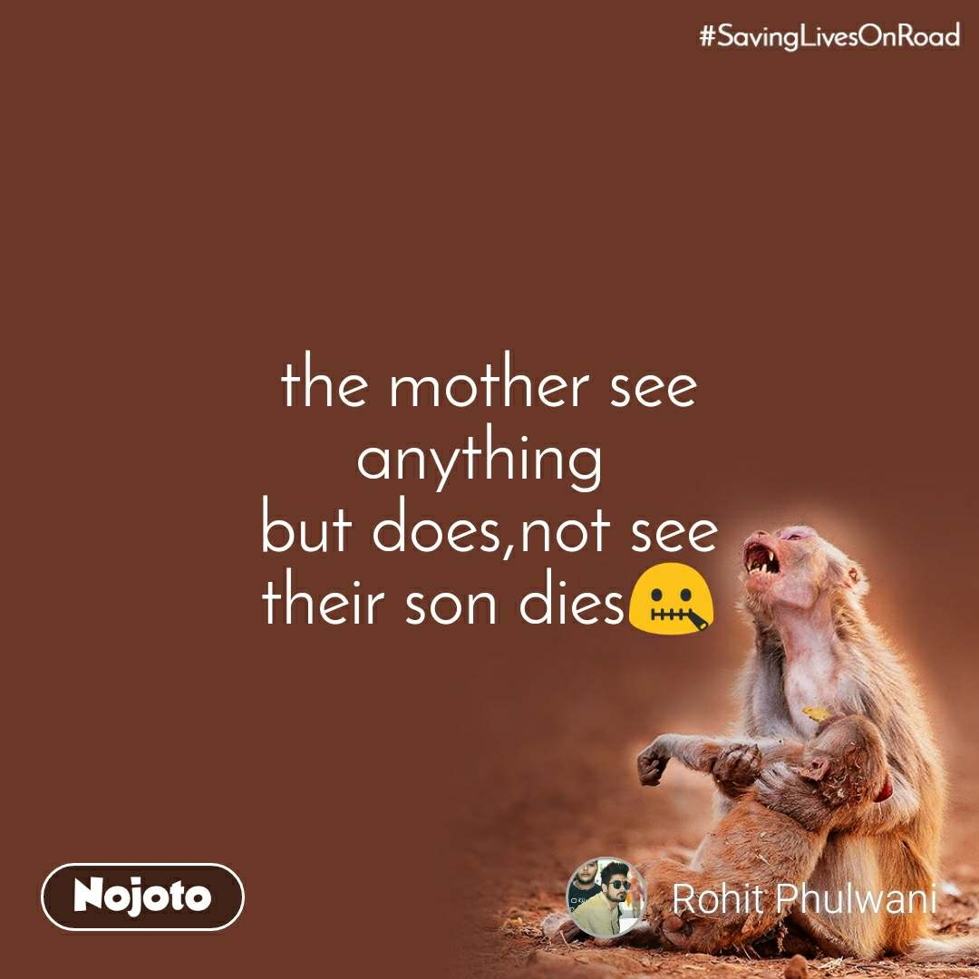 the mother see anything  but does,not see their son dies🤐
