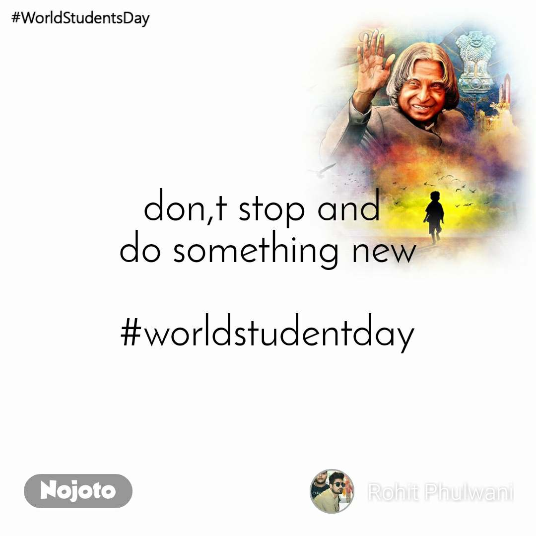 #WorldStudentsDay don,t stop and  do something new  #worldstudentday