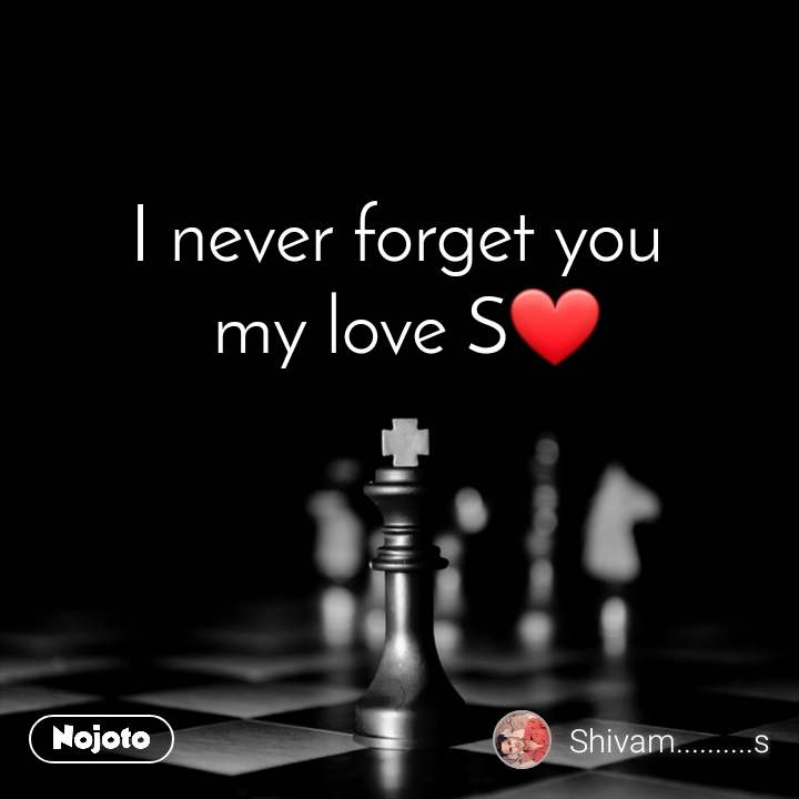 I never forget you  my love S❤