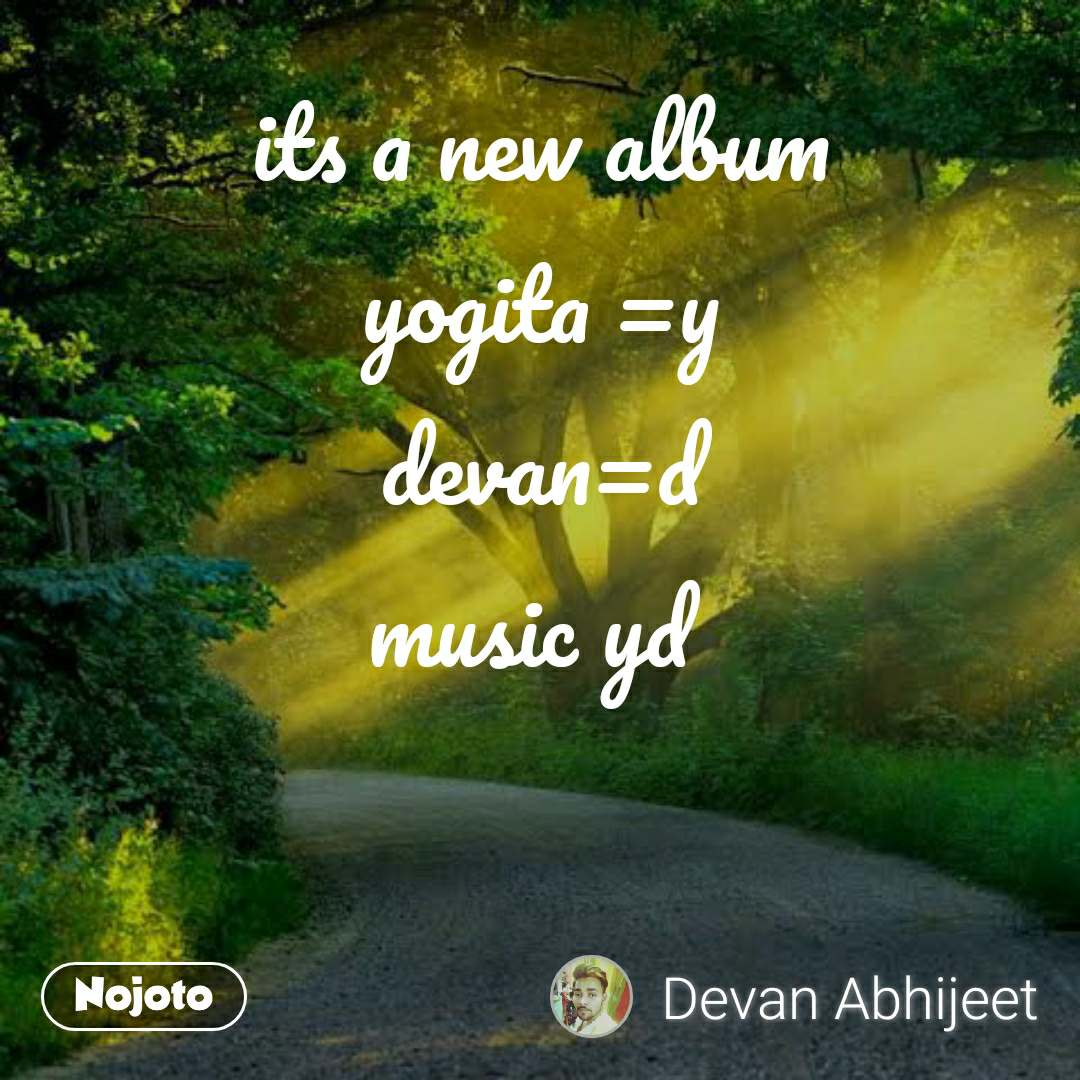 its a new album yogita =y devan=d music yd