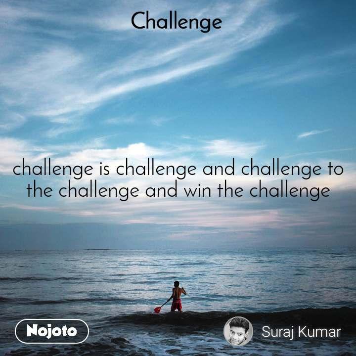 Challenge challenge is challenge and challenge to the challenge and win the challenge